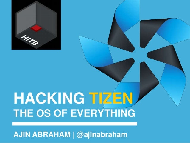 HACKING TIZEN THE OS OF EVERYTHING AJIN ABRAHAM | @ajinabraham