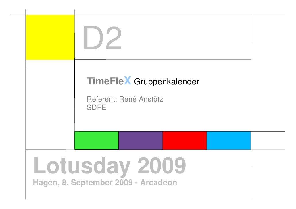D2              TimeFleX Gruppenkalender              Referent: René Anstötz              SDFE     Lotusday 2009 Hagen, 8....
