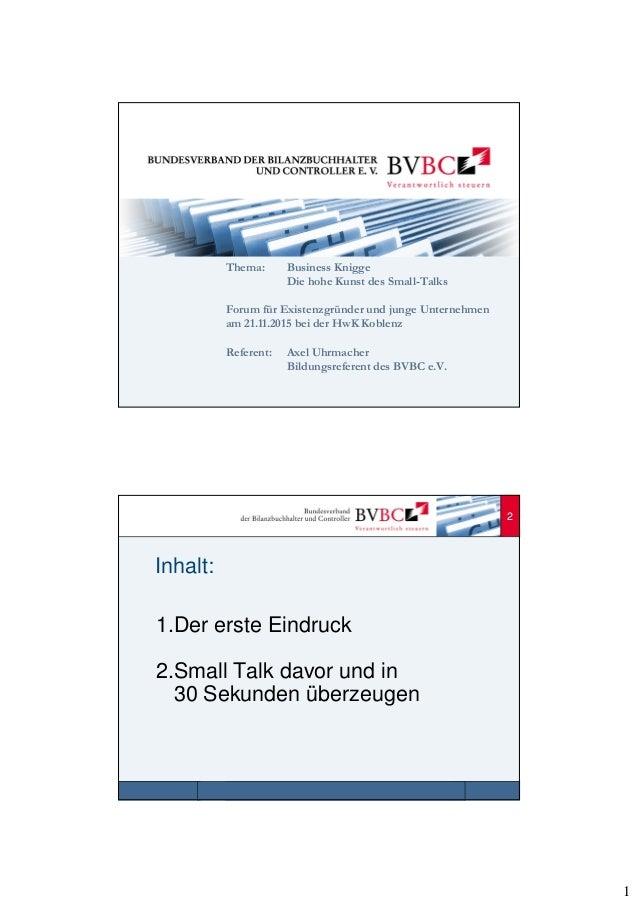 1 Thema: Business Knigge Die hohe Kunst des Small-Talks Forum für Existenzgründer und junge Unternehmen am 21.11.2015 bei ...