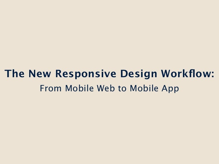 The New Responsive Design Workflow:     From Mobile Web to Mobile App