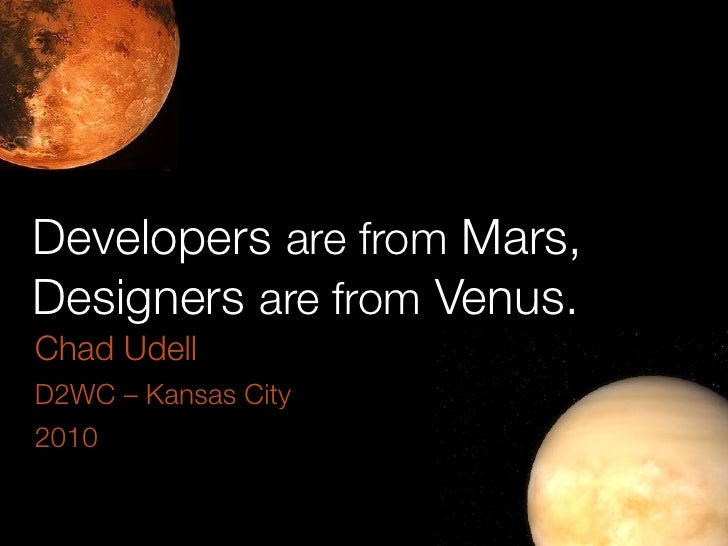 Developers are from Mars, Designers are from Venus. Chad Udell D2WC – Kansas City 2010