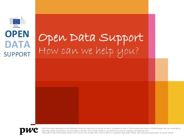 OPEN  DATA SUPPORT  Open Data Support How can we help you?  PwC firms help organisations and individuals create the value ...