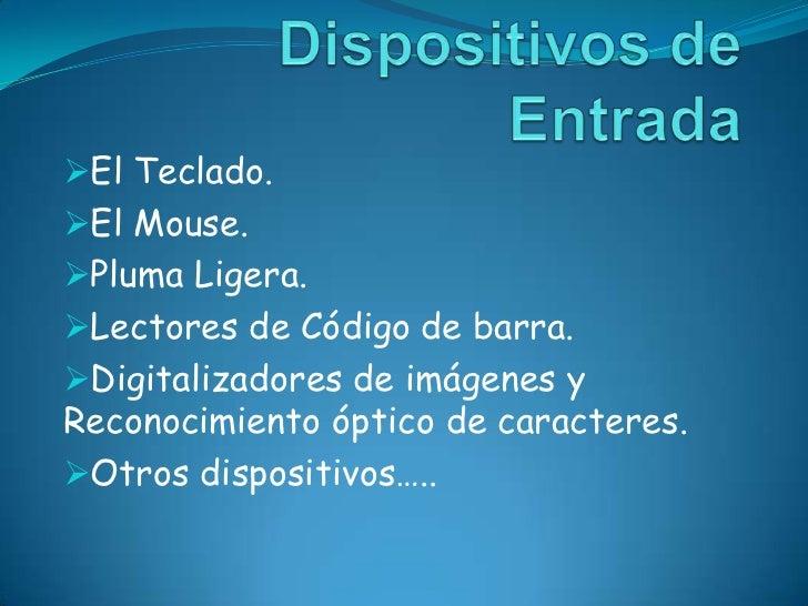 Dispositivos de Entrada<br /><ul><li>El Teclado.