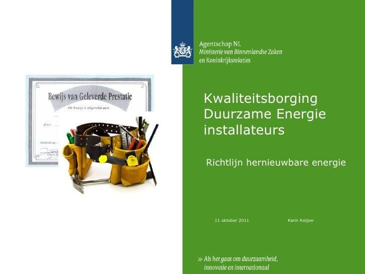 Richtlijn hernieuwbare energie 11 oktober 2011 Karin Keijzer Kwaliteitsborging  Duurzame Energie installateurs