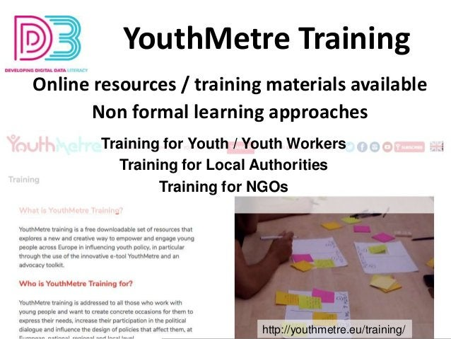 YouthMetre Training http://youthmetre.eu/training/ Online resources / training materials available Non formal learning app...