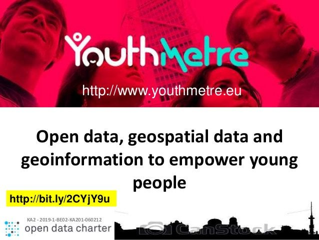 Open data, geospatial data and geoinformation to empower young people http://www.youthmetre.eu http://bit.ly/2CYjY9u KA2 -...