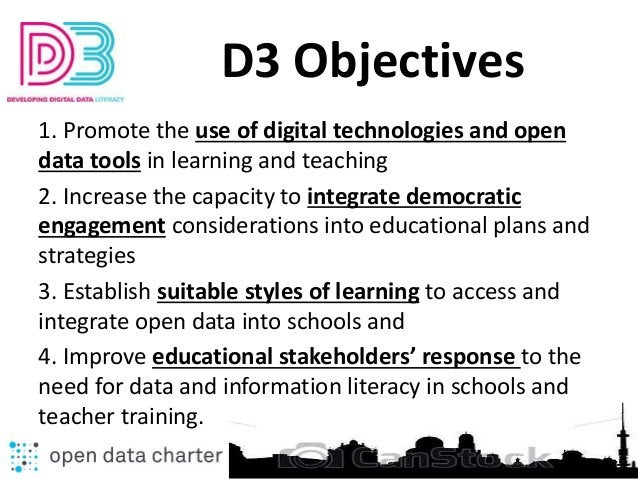 D3 Objectives 1. Promote the use of digital technologies and open data tools in learning and teaching 2. Increase the capa...