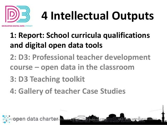 4 Intellectual Outputs 1: Report: School curricula qualifications and digital open data tools 2: D3: Professional teacher ...