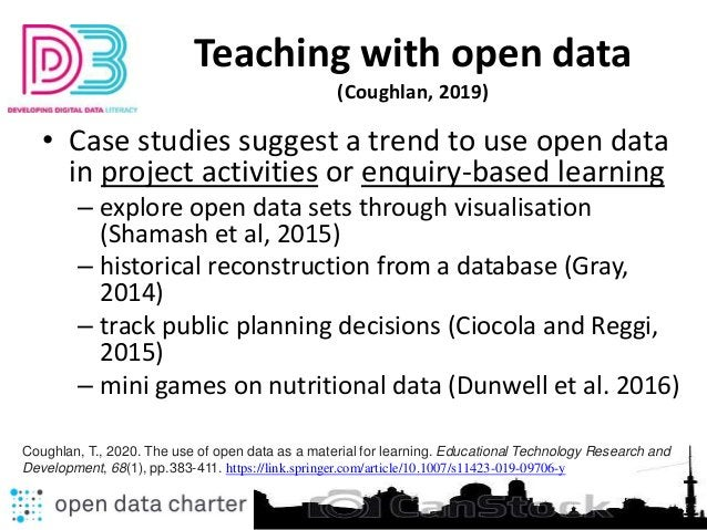 Teaching with open data (Coughlan, 2019) • Case studies suggest a trend to use open data in project activities or enquiry-...