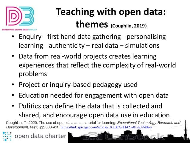 Teaching with open data: themes (Coughlin, 2019) • Enquiry - first hand data gathering - personalising learning - authenti...