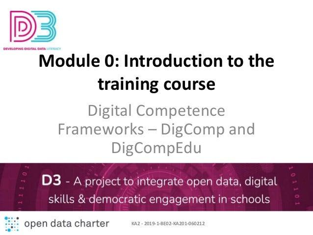 Module 0: Introduction to the training course Digital Competence Frameworks – DigComp and DigCompEdu KA2 - 2019-1-BE02-KA2...