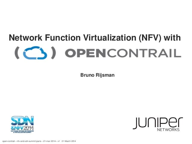 Network Function Virtualization (NFV) with open-contrail---nfv-and-sdn-summit-paris---21-mar-2014---v1 21 March 2014 Bruno...