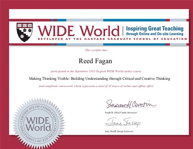 This certifies that Reed Fagan participated in the September 2015 English WIDE World online course Making Thinking Visible...