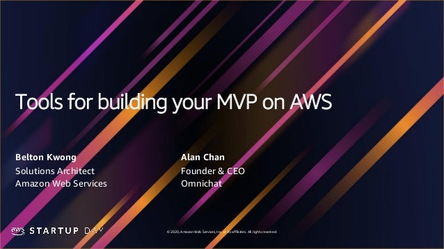 © 2020, Amazon Web Services, Inc. or its affiliates. All rights reserved. Tools for building your MVP on AWS Belton Kwong ...