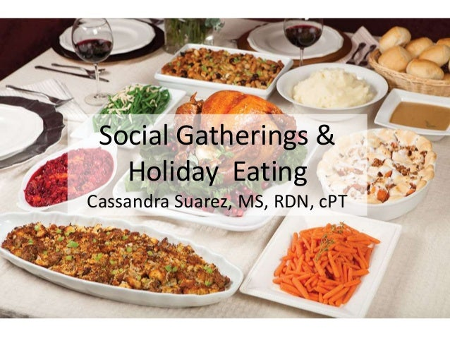 Social Gatherings & Holiday Eating Cassandra Suarez, MS, RDN, cPT