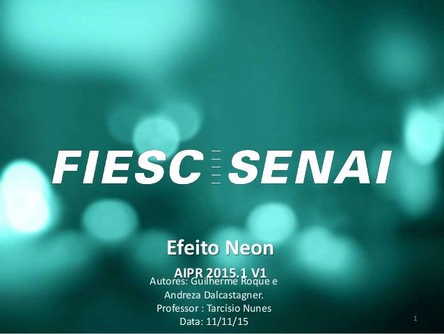 Efeito Neon AIPR 2015.1 V1Autores: Guilherme Roque e Andreza Dalcastagner. Professor : Tarcísio Nunes Data: 11/11/15 1