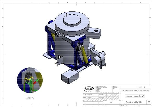 B DETAIL B SCALE 1 : 5 D E F C 1 2 3 4 B A 321 5 C D 4 6 7 8 A B Aluminium kiln - 3D 1392/06/03 1392/06/02 1392/06/04S.TEY...