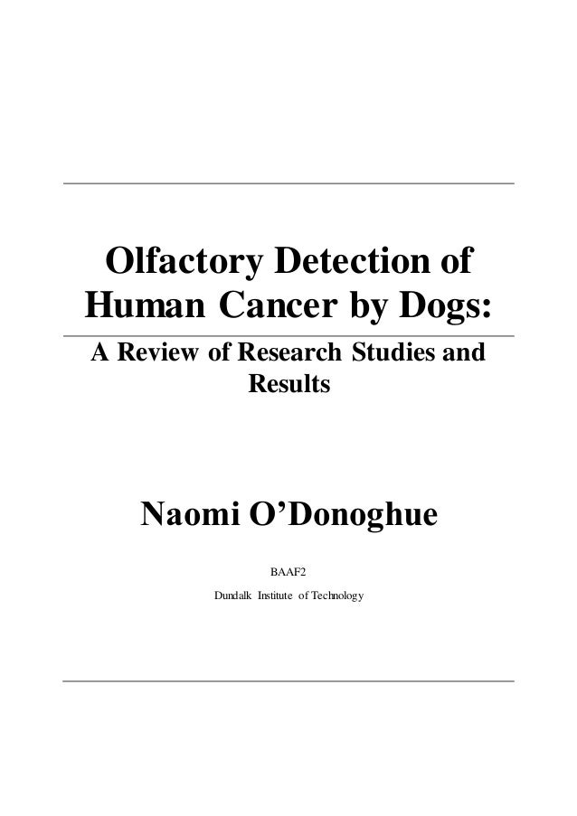 Olfactory Detection of Human Cancer by Dogs: A Review of Research Studies and Results Naomi O'Donoghue BAAF2 Dundalk Insti...
