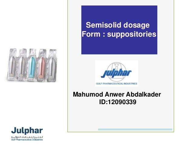 Mahumod Anwer Abdalkader ID:12090339 Semisolid dosage Form : suppositories