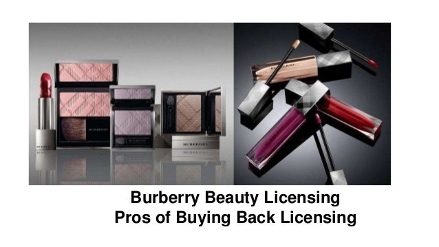 Burberry Beauty Licensing Pros of Buying Back Licensing
