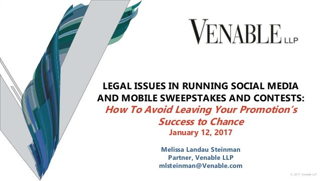 2017 Venable LLP LEGAL ISSUES IN RUNNING SOCIAL MEDIA AND MOBILE SWEEPSTAKES CONTESTS