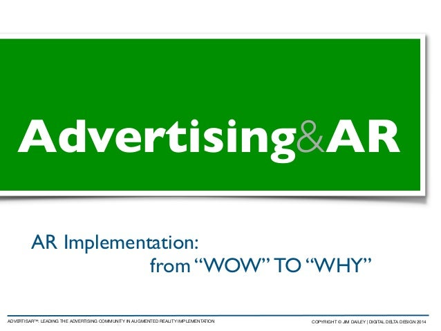 "AR Implementation: 	  	   	   	   	   	   	   from ""WOW"" TO ""WHY"" Advertising&AR ADVERTISAR™: LEADING THE ADVERTISING COMM..."