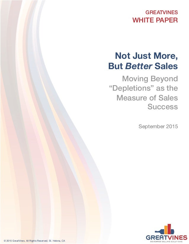 "Not Just More, But Better Sales Moving Beyond ""Depletions"" as the Measure of Sales Success September 2015 GREATVINES WHITE..."