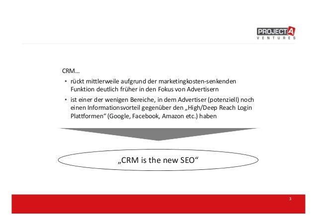 3 CRM… • rückt mittlerweile aufgrund der marketingkosten-senkenden Funktion deutlich früher in den Fokus von Advertisern •...