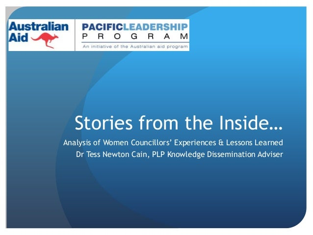 Stories from the Inside… Analysis of Women Councillors' Experiences & Lessons Learned Dr Tess Newton Cain, PLP Knowledge D...