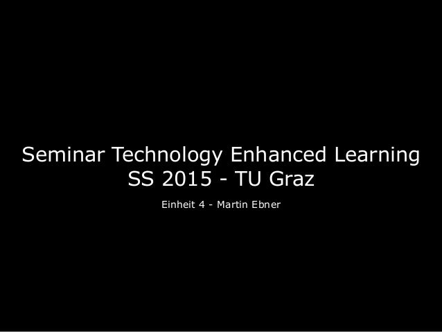 Seminar Technology Enhanced Learning SS 2015 - TU Graz Einheit 4 - Martin Ebner