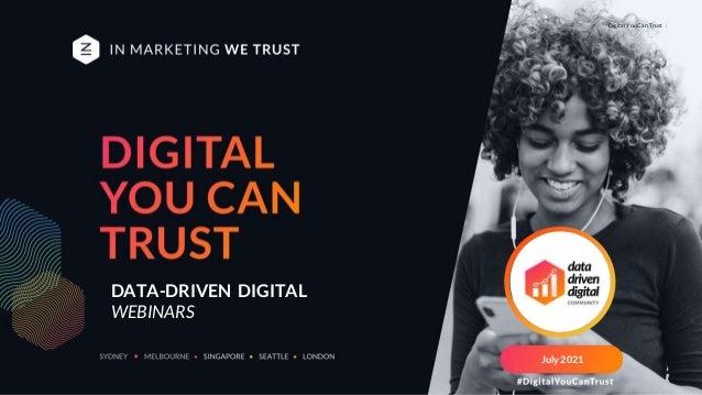 Digital You Can Trust   DATA-DRIVEN DIGITAL WEBINARS July 2021