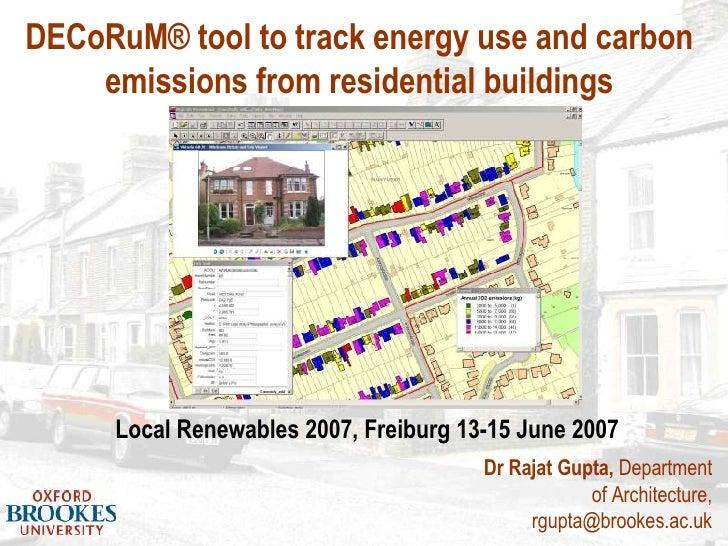 Dr Rajat Gupta,  Department of Architecture, rgupta@brookes.ac.uk Local Renewables 2007, Freiburg 13-15 June 2007 DECoRuM®...