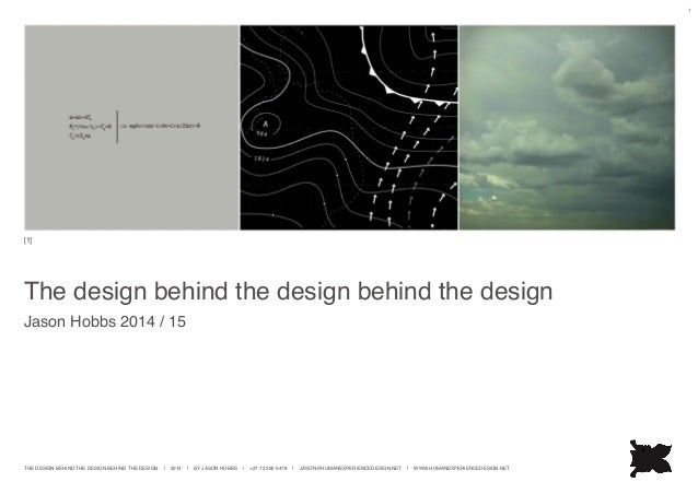 THE DESIGN BEHIND THE DESIGN BEHIND THE DESIGN   2014   BY JASON HOBBS   +27 72 260 5478   JASON@HUMANEXPERIENCEDESIGN.NET...