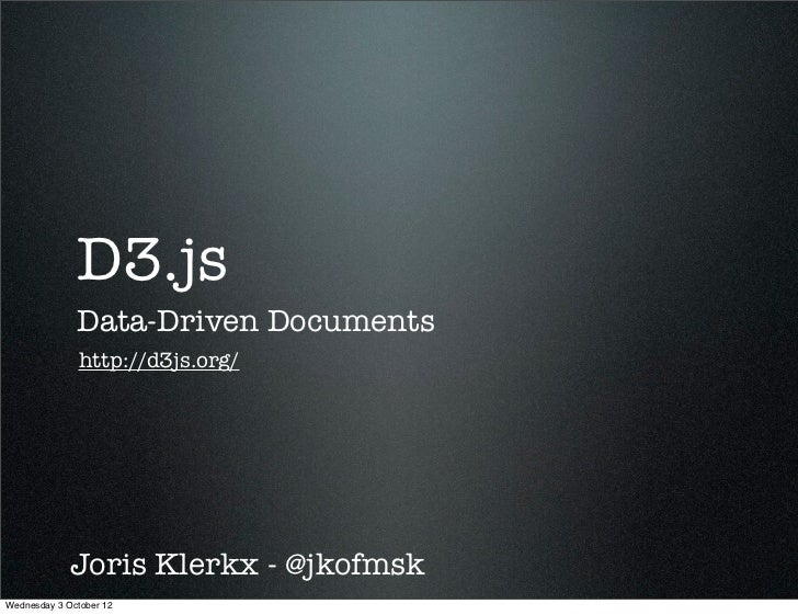 D3.js              Data-Driven Documents              http://d3js.org/             Joris Klerkx - @jkofmskWednesday 3 Octo...