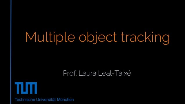 Prof. Laura Leal-Taixé Multiple object tracking