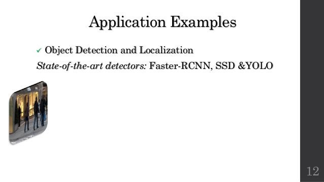 Application Examples ü Object Detection and Localization State-of-the-art detectors: Faster-RCNN, SSD &YOLO 12