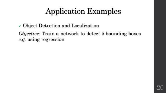 Application Examples ü Object Detection and Localization Objective: Train a network to detect 5 bounding boxes e.g. using ...