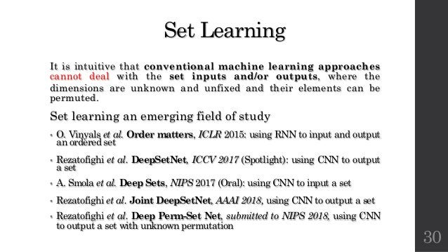 Set Learning It is intuitive that conventional machine learning approaches cannot deal with the set inputs and/or outputs,...
