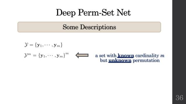 Deep Perm-Set Net Some Descriptions 36 a set with known cardinality m but unknown permutation