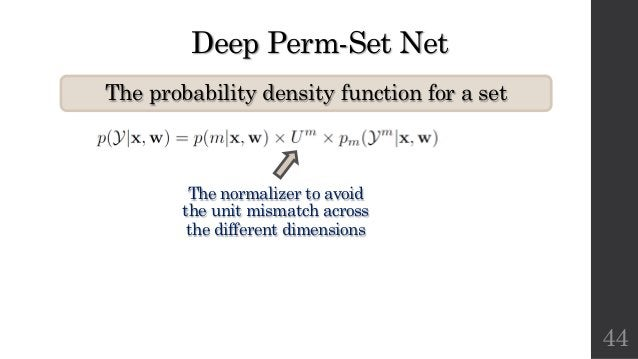 Deep Perm-Set Net The probability density function for a set 44 The normalizer to avoid the unit mismatch across the diffe...