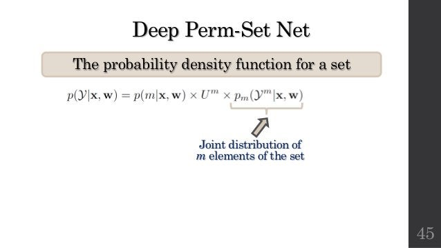 Deep Perm-Set Net The probability density function for a set 45 Joint distribution of m elements of the set