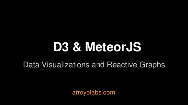 D3 & MeteorJS Data Visualizations and Reactive Graphs arroyolabs.com