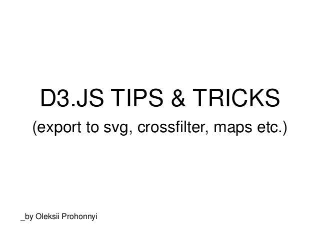 D3 JS Tips & Tricks (export to svg, crossfilter, maps etc )