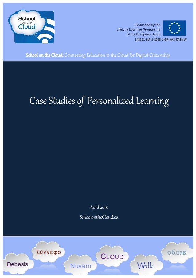 Case Studies of Personalized Learning April 2016 SchoolontheCloud.eu School on the Cloud: Connecting Education to the Clou...