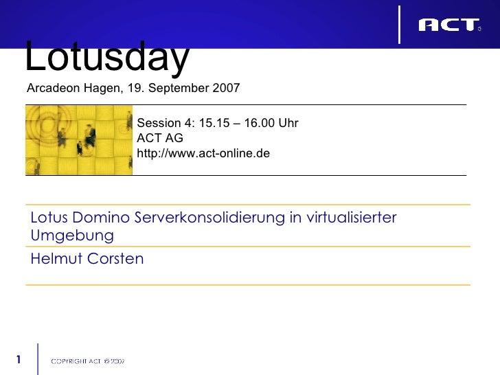 Lotusday Arcadeon Hagen, 19. September 2007 Session 4: 15.15 – 16.00 Uhr ACT AG http://www.act-online.de Helmut Corsten Lo...
