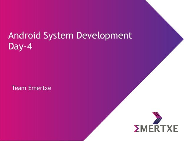 Team Emertxe Android System Development Day-4