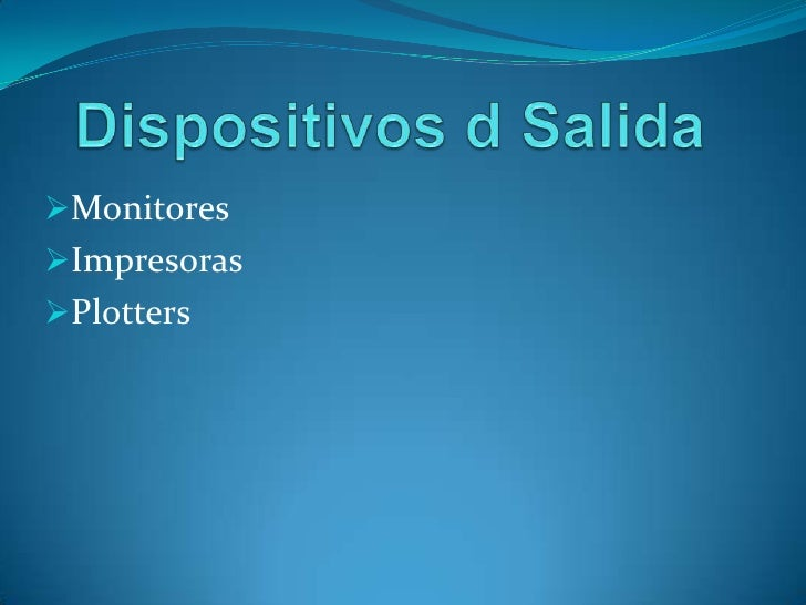 Dispositivos d Salida<br /><ul><li>Monitores