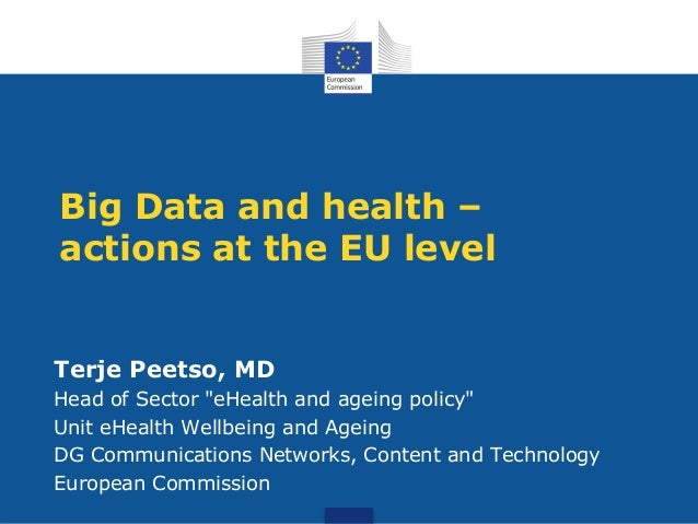 "Big Data and health – actions at the EU level Terje Peetso, MD Head of Sector ""eHealth and ageing policy"" Unit eHealth Wel..."