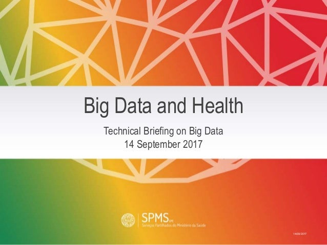 14/09/2017 Technical Briefing on Big Data 14 September 2017 Big Data and Health