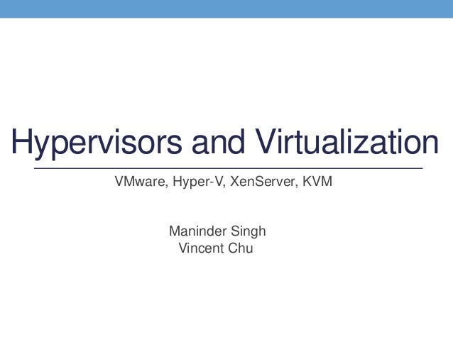 Hypervisors and Virtualization - VMware, Hyper-V, XenServer, and KVM